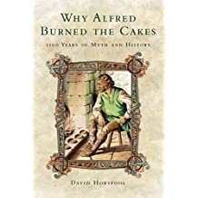 Why Alfred Burned the Cakes: A King and his eleven-hundred-year afterlife