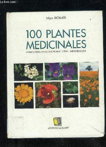 100 PLANTES MEDICINALES - COMPOSITION, MODE D'ACTION ET INTERET THERAPEUTIQUE