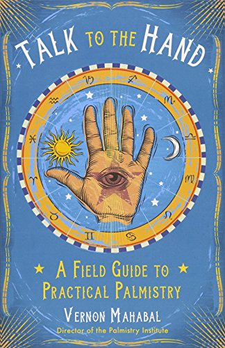 Talk to the Hand: A Field Guide to Practical Palmistry -