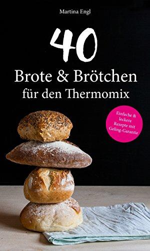 40-brote-brtchen-fr-den-thermomix-einfache-leckere-rezepte-mit-geling-garantie-backen-gesund-allergi
