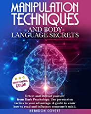 Manipulation Techniques and Body Language Secrets : Detect and Defend Yourself from Dark Psychology. Use persu