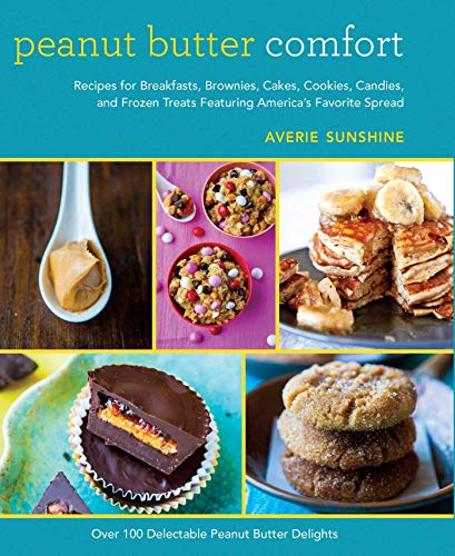 Peanut Butter Comfort: Recipes for Breakfasts, Brownies, Cakes, Cookies, Candies, and Frozen Treats Featuring America's Favorite Spread (English Edition)