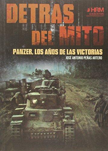 Detrás del mito: Panzer, los años de las victorias por José Antonio Peñas Artero