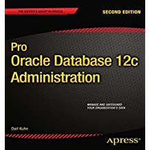 Pro Oracle Database 12c Administration (Expert's Voice in Oracle) by Darl Kuhn (2013-07-16)