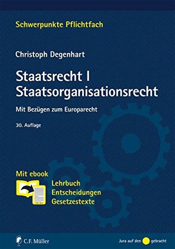 Staatsrecht I. Staatsorganisationsrecht: Mit Bezügen zum Europarecht. Mit ebook: Lehrbuch, Entscheidungen, Gesetzestexte