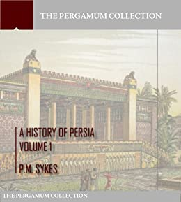 A History of Persia Volume 1 by [P.M. Sykes]
