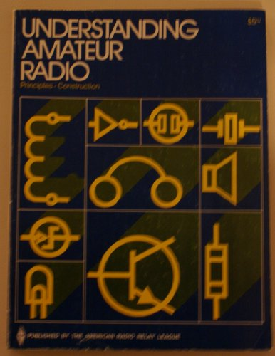 Understanding amateur radio: [principles, construction] (The Radio amateur's library, publication)