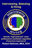 Interview and Hire Sales Professionals: Identify High Potential Candidates Regardless of Previous Experience (Sales Management Legacy Book 2) (English Edition)