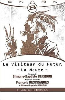 Les Petits Bâtards - Le Visiteur du futur - La Meute - Épisode 5: Le Visiteur du Futur, T1 par [Descraques, François, Berhoun, Slimane-Baptiste]