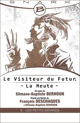 Les Petits Bâtards - Le Visiteur du futur - La Meute - Épisode 5: Le Visiteur du Futur, T1