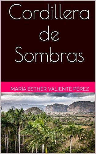 Cordillera de Sombras por María Esther Valiente Pérez