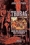 Thorag oder Die Rückkehr des Germanen: Historischer Roman (Allgemeine Reihe. Bastei Lübbe Taschenbücher) - Jörg Kastner