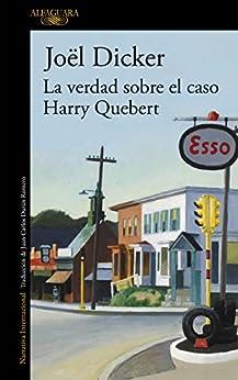 La verdad sobre el caso Harry Quebert de [Dicker, Joël]