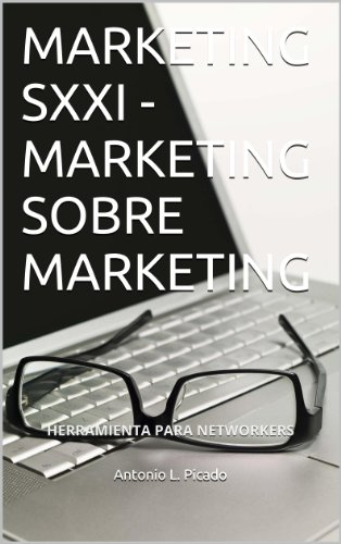 MARKETING SXXI - MARKETING SOBRE MARKETING por ANTONIO PICADO