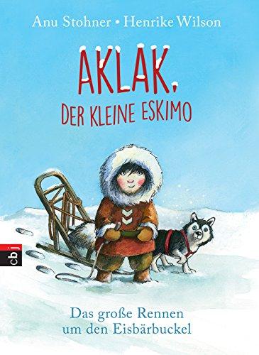 Aklak, der kleine Eskimo: Das große Rennen um den Eisbärbuckel (Der kleine Eskimo - Die Reihe 1)