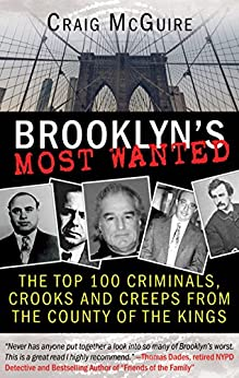 BROOKLYN'S MOST WANTED: The Top 100 Criminals, Crooks and Creeps from the County of the Kings by [McGuire, Craig]