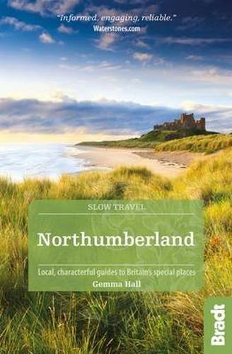 Northumberland (Slow Travel): including Newcastle, Hadrian's Wall and the Coast  Local, characterful guides to Britain's Special Places (Bradt Travel Guides (Slow Travel))