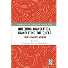 Queering Translation, Translating the Queer: Theory, Practice, Activism (Routledge Advances in Translation and Interpreting Studies)