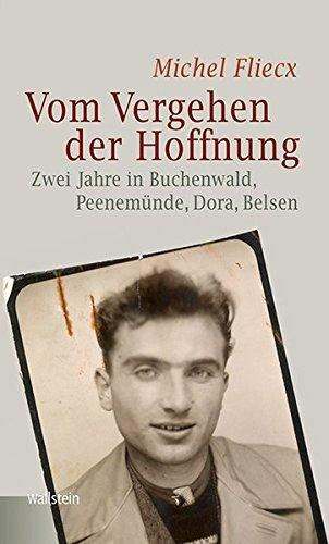 Vom Vergehen der Hoffnung: Zwei Jahre in Buchenwald, Peenem??nde, Dora, Belsen by Michel Fliecx (2013-08-06)