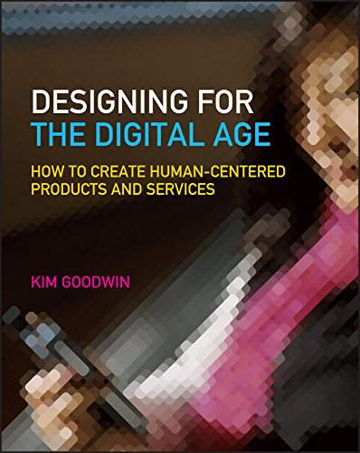 Designing for the Digital Age: How to Create Human-Centered Products and Services por Kim Goodwin