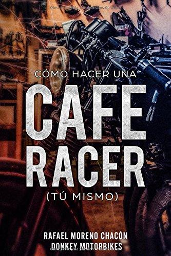 Cómo hacer una Cafe Racer (tú mismo) por Rafael Moreno Chacón