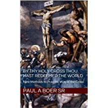 By Thy Holy Cross Thou Hast Redeemed The World: Nine Methods to Pray the Way of the Cross (English Edition)
