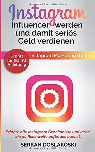 Instagram Influencer werden und damit seriös Geld verdienen: Instagram Marketing Guide. Erfahre alle Instagram Geheimnisse und lerne wie du Reichweite aufbauen kannst. Schritt für Schritt Anleitung