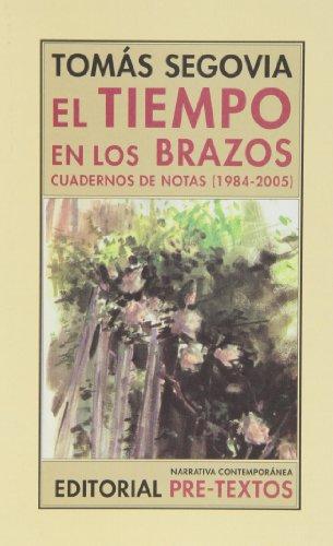 El Tiempo En Los Brazos. Cuadernos De Notas. 1984-2005 (Narrativa Contemporánea) por Tomás Segovia de los Reyes