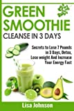 Green Smoothie Cleanse in 3 Days: Secrets to Lose 7 Pounds in 3