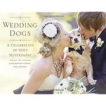 Wedding Dogs: A Celebration of Holy Muttrimony by Katie Preston Toepfer (2013-04-16)