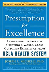 Prescription for Excellence: Leadership Lessons for Creating a World Class Customer Experience from UCLA Health System by Joseph Michelli (2011-05-24)