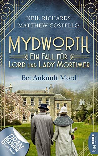 Mydworth - Bei Ankunft Mord: Ein Fall für Lord und Lady Mortimer (Englischer Landhaus-Krimi 1)
