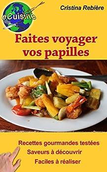 Faites voyager vos papilles: 43 recettes de par le monde (e-cuisine t. 1) par [Rebière, Cristina]