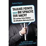 Talkingpoints oder die Sprache der Macht: Mit welchen Tricks Politiker die öffentliche Meinung steuern.