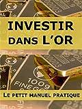 Telecharger Livres Investir dans l or le petit manuel pratique (PDF,EPUB,MOBI) gratuits en Francaise