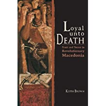 Loyal Unto Death: Trust and Terror in Revolutionary Macedonia (New Anthropologies of Europe (Paperback))