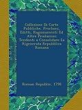 Collezione Di Carte Pubbliche, Proclami, Editti, Ragionamenti Ed Altre Produzioni Tendenti a Consolidare La Rigenerata Repubblica Romana