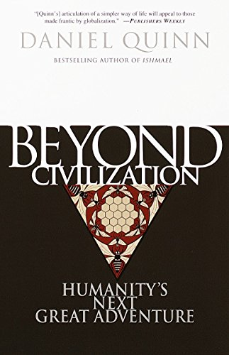 Beyond Civilization: Humanity's Next Great Adventure por Daniel Quinn