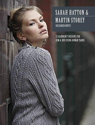 Sarah Hatton & Martin Storey Designer Knits: 22 Handknit Designs for Him & Her Using Rowan Yarns: Written by Sarah Hatton, 2013 Edition, Publisher: Daco Technology Ltd [Paperback]