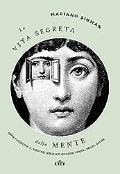 La vita segreta della mente: Come funziona il nostro cervello quando pensa, sente, decide. (Italian Edition)