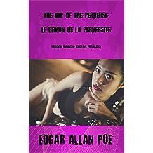 The Imp Of The Perverse Le Démon de Perversité: Version bilingue (Anglais Français)