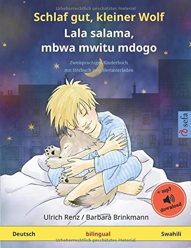 Schlaf gut, kleiner Wolf - Lala salama, mbwa mwitu mdogo (Deutsch - Swahili): Zweisprachiges Kinderbuch mit mp3 Hörbuch zum Herunterladen, ab 2-4 Jahren