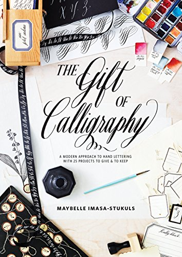 The Gift of Calligraphy: A Modern Approach to Hand Lettering with 25 Projects to Give and to Keep (English Edition)