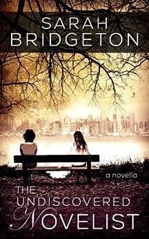 The Undiscovered Novelist by [Bridgeton, Sarah]