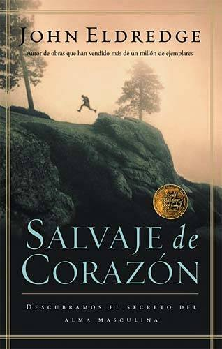 Salvaje de Corazon: Descubramos El Secreto del Alma Masculina = Wild at Heart
