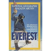Everest - Die großen Reportagen aus dem legendären Magazin National Geographic Magazin Archiv