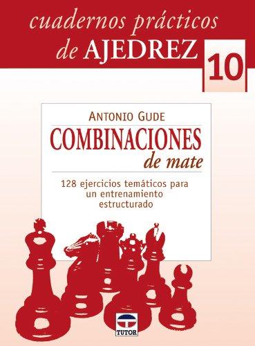 CUADERNOS PRÁCTICOS DE AJEDREZ 10. COMBINACIONES DE MATE (Cuadernos Practicos Ajedre) por Antonio Gude