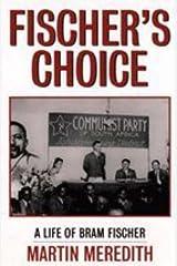 Fischer's choice: The life of Bram Fischer: A Life of Bram Fischer Paperback