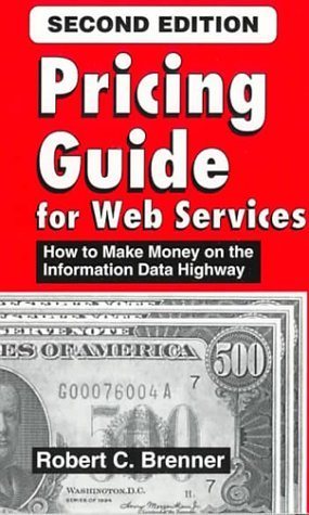 Pricing Guide for Web Services : How to Make Money on the Information Data Highway by Robert C., Msee, Mssm Brenner (2000-01-31)