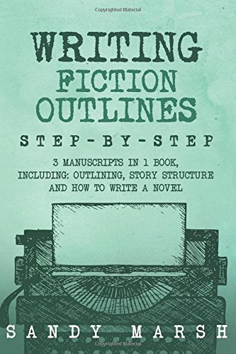 Writing Fiction Outlines: Step-by-Step | 3 Manuscripts in 1 Book | Essential Fiction Outline, Novel Outline and Fiction Book Outlining Tricks Any Writer Can Learn: Volume 18 (Writing Best Seller)